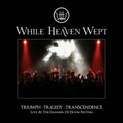 "WHILE HEAVEN WEPT ""Triumph: Tragedy: Transcendence - Live at the Hammer of Doom"" DLP"