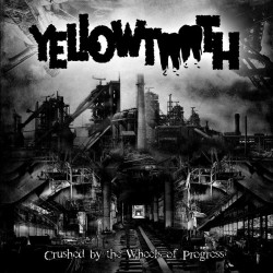 """YELLOWTOOTH """"Crushed by the Wheels of Progress"""" CD"""